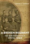 Broken Regiment The 16th Connecticuts Civil War