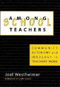 Among School Teachers: Community, Autonomy and Ideology in Teachers' Work