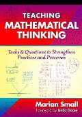 Teaching Mathematical Thinking: Tasks and Questions to Strengthen Practices and Processes