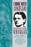 I Rode with Stonewall Being Chiefly the War Experiences of the Youngest Member of Jacksons Staff from the John Brown Raid to the Hanging of Mrs Surratt