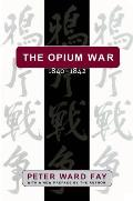 The Opium War, 1840-1842: Barbarians in the Celestial Empire in the Early Part of the Nineteenth Century and the War by Which They Forced Her Ga