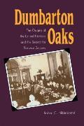 Dumbarton Oaks The Origins Of The United
