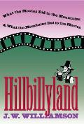 Hillbillyland What the Movies Did to the Mountains & What the Mountains Did to the Movies