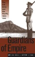 Guardians Of Empire Us Army & The Pacific 1902 1940