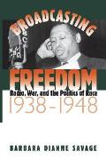 Broadcasting Freedom: Radio, War, and the Politics of Race, 1938-1948 (John Hope Franklin Series in African American History and Cult)