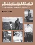 To Lead as Equals Rural Protest & Political Consciousness in Chinandega Nicaragua 1912 1979