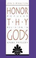 Honor Thy Gods Popular Religion in Greek Tragedy