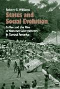 States & Social Evolution Coffee & the Rise of National Governments in Central America