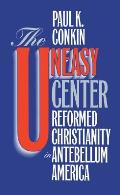 Uneasy Center Reformed Christianity in Antebellum America