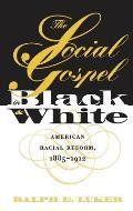 Social Gospel in Black & White American Racial Reform 1885 1912