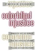 Colorblind Injustice Minority Voting Rights & the Undoing of the Second Reconstruction