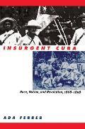 Insurgent Cuba Race Nation & Revolution 1868 1898