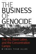 Business of Genocide The SS Slave Labor & the Concentration Camps