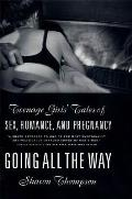 Going All the Way Teenage Girls Tales of Sex Romance & Pregnancy