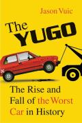 Yugo The Rise & Fall of the Worst Car in History