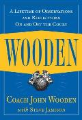 Wooden A Lifetime of Observations & Reflections On & Off the Court