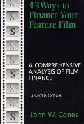 43 Ways to Finance Your Feature Film A Comprehensive Analysis of Film Finance
