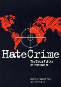 Hate Crime: The Global Politics of Polarization (Elmer H. Johnson and Carol Holmes Johnson Series in Criminology)