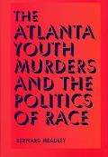 The Atlanta Youth Murders and the Politics of Race (Elmer H. Johnson and Carol Holmes Johnson Series in Criminology)