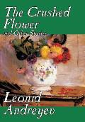 The Crushed Flower and Other Stories by Leonid Nikolayevich Andreyev, Fiction, Classics, Short Stories