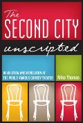 Second City Unscripted Revolution & Revelation at the World Famous Comedy Theater