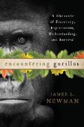 Encountering Gorillas A Chronicle of Discovery Exploitation Understanding & Survival