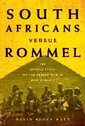 South Africans Versus Rommel: The Untold Story of the Desert War in World War II