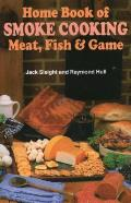 Home Book of Smoke Cooking Meat Fish & Game