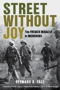 Street Without Joy The French Debacle in Indochina