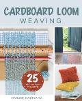 Cardboard Loom Weaving 25 Fast & Easy Projects