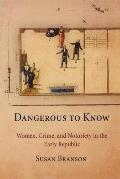Dangerous to Know: Women, Crime, and Notoriety in the Early Republic