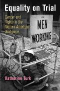 Equality on Trial: Gender and Rights in the Modern American Workplace