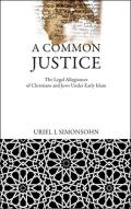 A Common Justice: The Legal Allegiances of Christians and Jews Under Early Islam