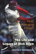 God Almighty Hisself The Life & Legacy of Dick Allen