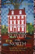 Slavery in the North Forgetting History & Recovering Memory