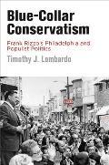 Blue-Collar Conservatism: Frank Rizzo's Philadelphia and Populist Politics