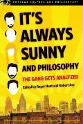 It's Always Sunny and Philosophy: The Gang Gets Analyzed