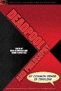 Deadpool and Philosophy: My Common Sense Is Tingling