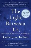 Light Between Us Stories from Heaven Lessons for the Living
