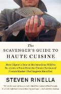 Scavengers Guide to Haute Cuisine I Spent a Year in the American Wild to Re create a Feast from the Classic Recipes of French Master Chef Auguste Escoffier