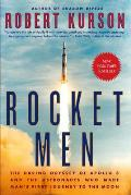 Rocket Men The Daring Odyssey of Apollo 8 & the Astronauts Who Made Mans First Journey to the Moon