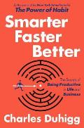 Smarter Faster Better: The Secrets of Being Productive in Life & Business