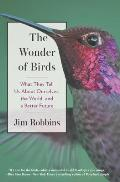 Wonder of Birds What They Tell Us About Ourselves the World & a Better Future