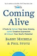 Coming Alive 4 Tools to Defeat Your Inner Enemy Ignite Creative Expression & Unleash Your Souls Potential