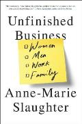 Unfinished Business Women Men Work Family