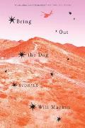 Cover Image for Bring Out the Dog: by Will Mackin