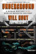 Underground A Human History of the Worlds Beneath Our Feet