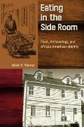 Eating in the Side Room: Food, Archaeology, and African American Identity