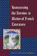 Reassessing the Heroine in Medieval French Literature
