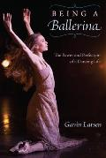 Being a Ballerina: The Power and Perfection of a Dancing Life